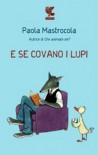 E se covano i lupi - Paola Mastrocola