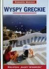 Wyspy greckie. Podróże marzeń - praca zbiorowa
