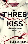 Three Kiss: An Apocalyptic Urban Fantasy (Transmissions from the International Council for the Exploration of the Universe Book 3) - E.J. Kimelman, Emily Kimelman