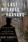 The Last Negroes at Harvard: The Class of 1963 and the 18 Young Men Who Changed Harvard Forever - Jeanne Ellsworth, Kent Garrett