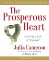 "The Prosperous Heart: Creating a Life of ""Enough"" - Julia Cameron"