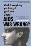 What If Everything You Thought You Knew about AIDS Was Wrong?: The Book That Will Change Your View of HIV and AIDS . . . and Possibly Change Your Life - Christine Maggiore