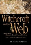 Witchcraft and the Web: Weaving Pagan Traditions Online - M. Macha NightMare
