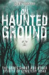 On Haunted Ground: The Green Ghost and Other Spirits of Cemetery Road - Lisa Rogers, Keshia Swaim