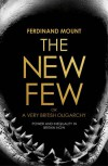 The New Few: Or a Very British Oligarchy - Ferdinand Mount