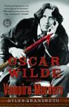 Oscar Wilde and the Vampire Murders: A Mystery (Oscar Wilde Murder Mysteries) - Gyles Brandreth