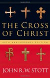The Cross of Christ - John R.W. Stott, Alister E. McGrath