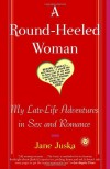 A Round-Heeled Woman: My Late-Life Adventures in Sex and Romance - Jane Juska