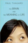 The Brain and the Meaning of Life - Paul R. Thagard