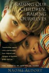 Raising Our Children, Raising Ourselves: Transforming parent-child relationships from reaction and struggle to freedom, power and joy - Naomi Aldort