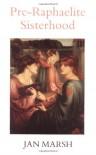 Pre-Raphaelite Sisterhood - Jan Marsh