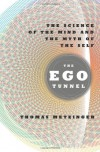 The Ego Tunnel: The Science of the Mind and the Myth of the Self - Thomas Metzinger
