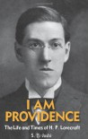 I Am Providence: The Life and Times of H.P. Lovecraft - S.T. Joshi