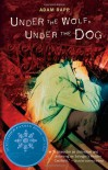 Under the Wolf, Under the Dog - Adam Rapp