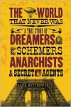 The World That Never Was: A True Story of Dreamers, Schemers, Anarchists, and Secret Agents - Alex Butterworth