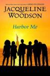 Harbor Me - Jacqueline Woodson