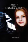 Jodie and the Library Card - Julie Hodgson