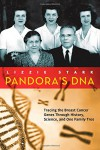 Pandora's DNA: Tracing the Breast Cancer Genes Through History, Science, and One Family Tree - Lizzie Stark