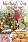 Mother's Day Delights Cookbook (Cookbook Delights) - Karen Jean Matsko Hood