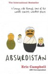 Absurdistan: A Bumpy Ride Through Some of the World's Scariest, Weirdest Places - Eric Campbell