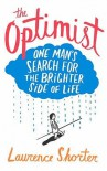 The Optimist: One Man's Search for the Brighter Side of Life. Laurence Shorter - Laurence Shorter