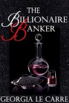 The Billionaire Banker  - Georgia Le Carre