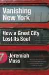 Vanishing New York: How a Great City Lost Its Soul - Jeremiah Moss
