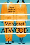 Serce umiera ostatnie - Margaret Atwood