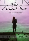 The Argent Star (The Monarchy Book 1) - Emerson Fray