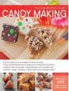 The Complete Photo Guide to Candy Making: All You Need to Know to Make All Types of Candy - The Essential Reference for Beginners to Skilled Candy Makers - Step-by-Step Techniques, Tested Recipes, and Valuable Tips - Brittles, Fudges, Caramels, Truffle... - Autumn Carpenter