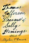 Thomas Jefferson Dreams of Sally Hemings: A Novel - Stephen O'Connor