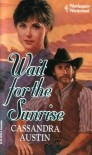 Wait For The Sunrise - Cassandra Austin