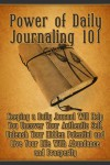 Power of Daily Journaling 101: Keeping a Daily Journal Will Help You Uncover Your Authentic Self, Unleash Your Hidden Potential and Live Your Life With ... Writing, Journaling, Daily Journal) - Alexandra Scott