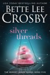 Silver Threads: Memory House Collection (Memory House Series) (Volume 5) - Bette Lee Crosby