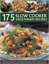 175 Slow Cooker Vegetarian Recipes: A collection of delicious slow-cooked one-pot recipes, including casseroles, stews, soups, puddings and desserts - Catherine Atkinson,  Jenni Fleetwood