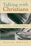 Talking with Christians: Musings of a Jewish Theologian - David  Novak