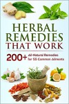 Herbal Remedies that Work: A Herbal Remedies Handbook of 200+ All-Natural Remedies for 55 Common Ailments (FREE Book Offer): Herbal Home Remedies that Help Cure Sickness and Prevent Disease - Jesse Jacobs
