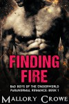 Finding Fire: Paranormal Romance (Bad Boys Of The Underworld Book 1) - Mallory Crowe