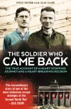 The Soldier Who Came Back: The True Account of a Heart-Stopping Journey and a Heart-Breaking Decision - Alan Clark, Steve Foster