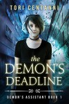 The Demon's Deadline: a Teen Urban Fantasy (Demon's Assistant Book 1) - Tori Centanni