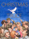 Christmas Truce: A Story of World War I - Aaron Shepard, Wendy Edelson