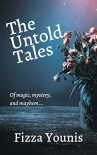 The Untold Tales: Of magic, mystery, and mayhem - Fizza Younis