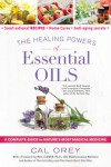 The Healing Powers of Essential Oils: A Complete Guide to Nature's Most Magical Medicine - Cal Orey