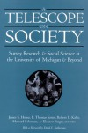 A Telescope on Society: Survey Research and Social Science at the University of Michigan and Beyond - Eleanor Singer, James S. House, Howard Schuman, Robert L. Kahn, F. Thomas Juster