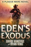 Eden's Exodus (Plague Wars Series Book 3) - David VanDyke, Ryan King