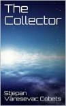 The Collector - Stjepan Varesevac Cobets
