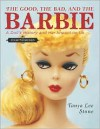 The Good, the Bad, and the Barbie: A Doll's History and Her Impact on Us -