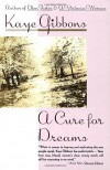 A Cure for Dreams - Kaye Gibbons