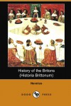 History of the Britons (Historia Brittonum) (Dodo Press) - Nennius