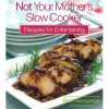 Not Your Mother's Slow Cooker Recipes for Entertaining - Beth Hensperger